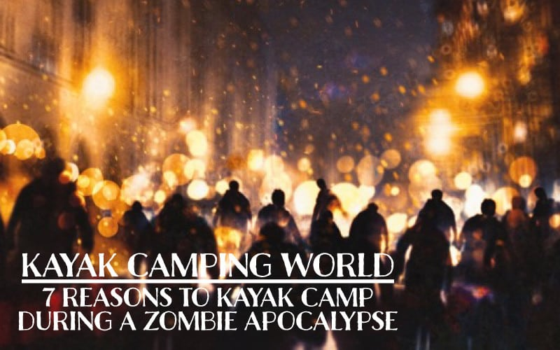 Kayak camping during a zombie apocalypse