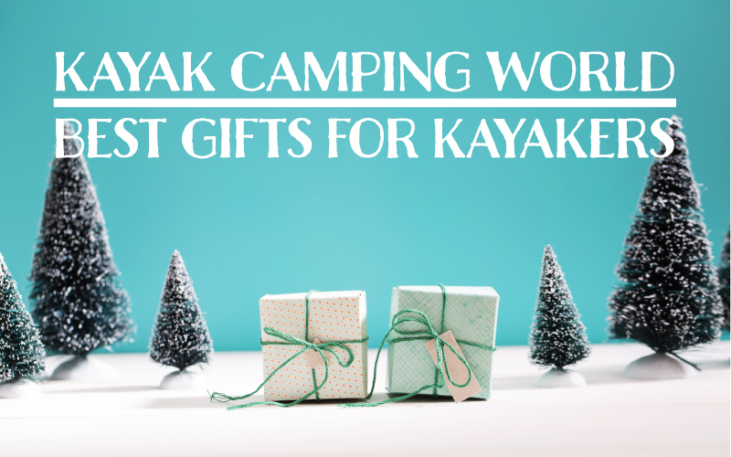 Best Gifts for a Kayaker